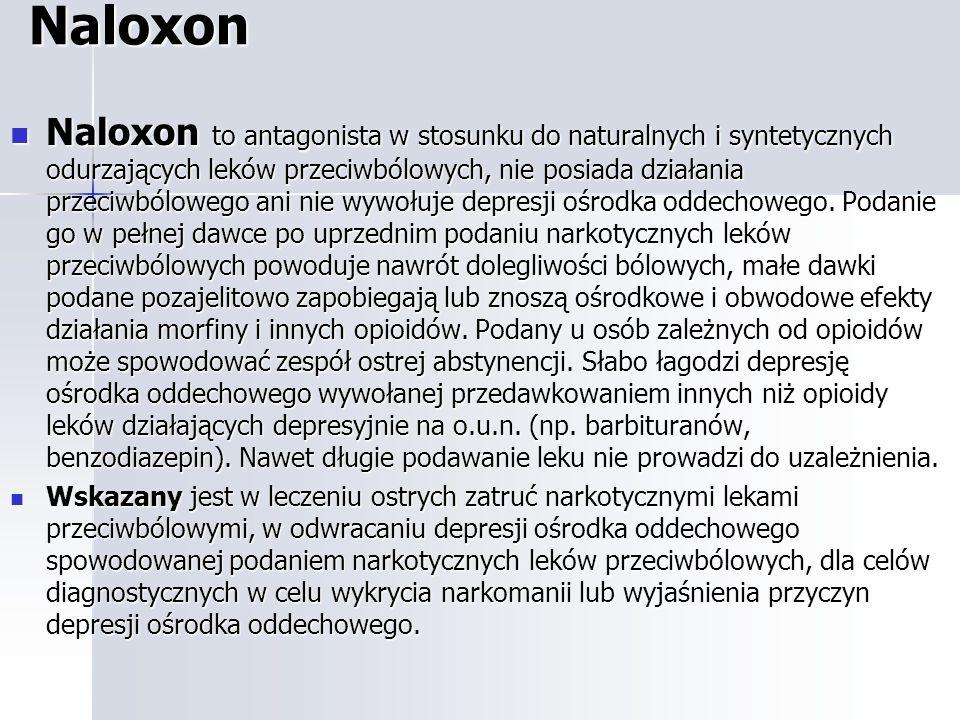 Naloxon Naloxon to antagonista w stosunku do naturalnych i syntetycznych odurzających leków przeciwbólowych, nie posiada działania przeciwbólowego ani nie wywołuje depresji ośrodka oddechowego.