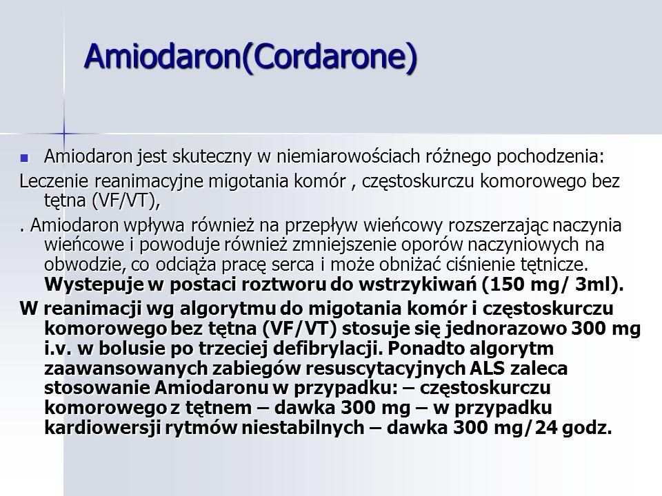 Amiodaron(Cordarone) Amiodaron jest skuteczny w niemiarowościach różnego pochodzenia: Amiodaron jest skuteczny w niemiarowościach różnego pochodzenia: Leczenie reanimacyjne migotania komór, częstoskurczu komorowego bez tętna (VF/VT),.