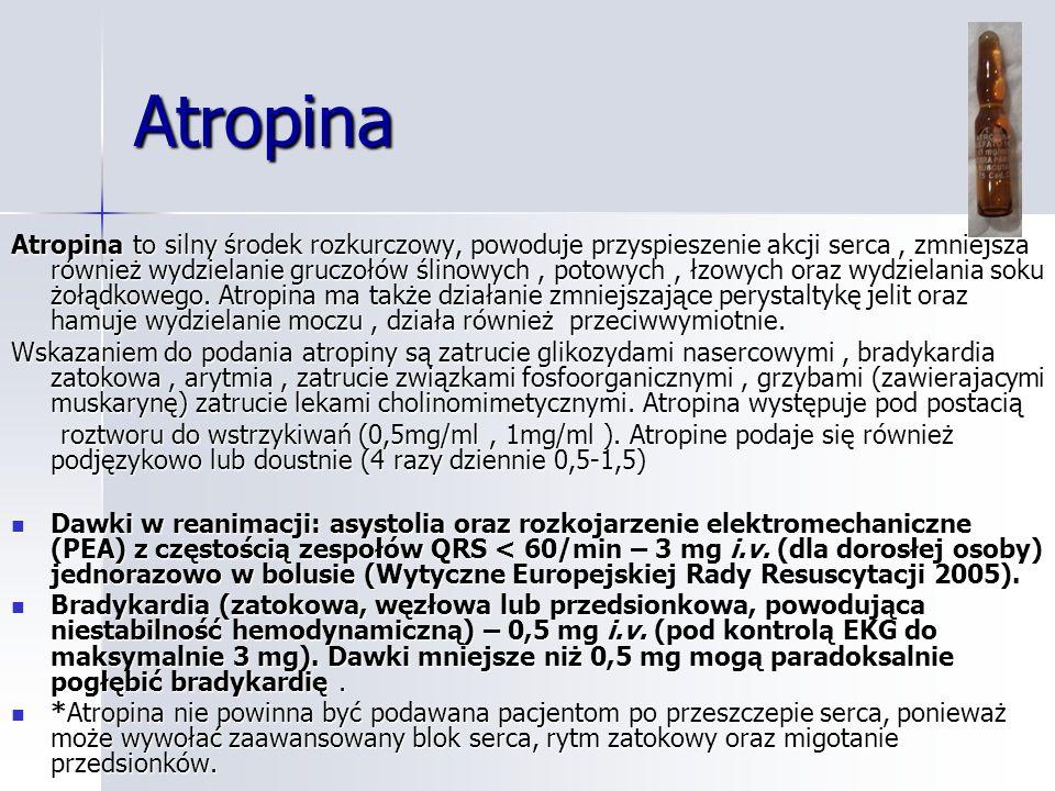 Atropina Atropina to silny środek rozkurczowy, powoduje przyspieszenie akcji serca, zmniejsza również wydzielanie gruczołów ślinowych, potowych, łzowych oraz wydzielania soku żołądkowego.