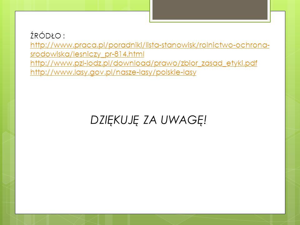 ŹRÓDŁO : http://www.praca.pl/poradniki/lista-stanowisk/rolnictwo-ochrona- srodowiska/lesniczy_pr-814.html http://www.pzl-lodz.pl/download/prawo/zbior_