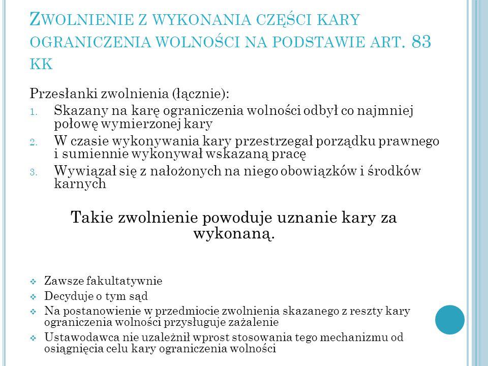 Z WOLNIENIE Z WYKONANIA CZĘŚCI KARY OGRANICZENIA WOLNOŚCI NA PODSTAWIE ART. 83 KK Przesłanki zwolnienia (łącznie): 1. Skazany na karę ograniczenia wol