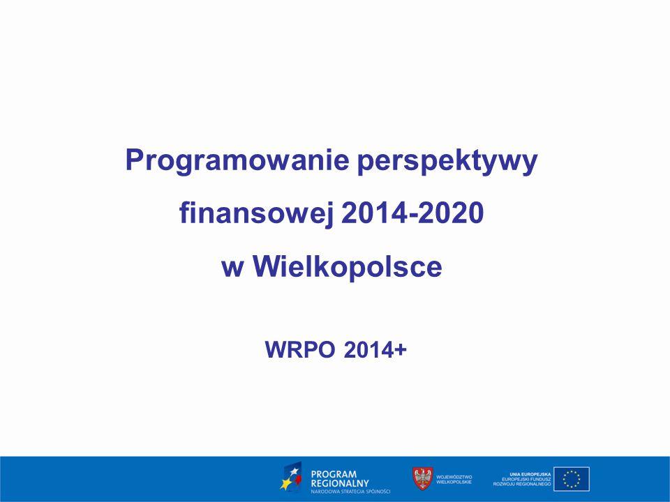 1 Programowanie perspektywy finansowej 2014-2020 w Wielkopolsce WRPO 2014+