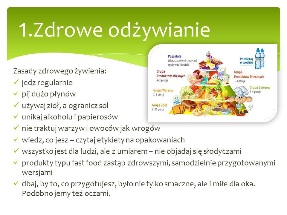 1.Zdrowe odżywianie Zasady zdrowego żywienia: jedz regularnie pij dużo płynów używaj ziół, a ogranicz sól unikaj alkoholu i papierosów nie traktuj war
