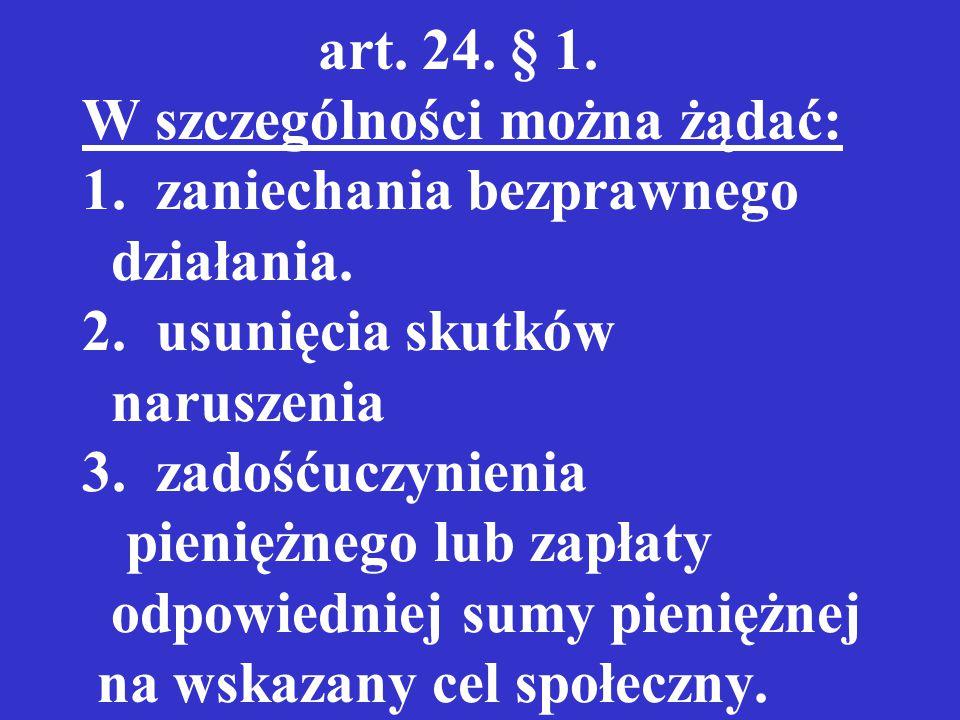 art.24. § 1. W szczególności można żądać: 1. zaniechania bezprawnego działania.