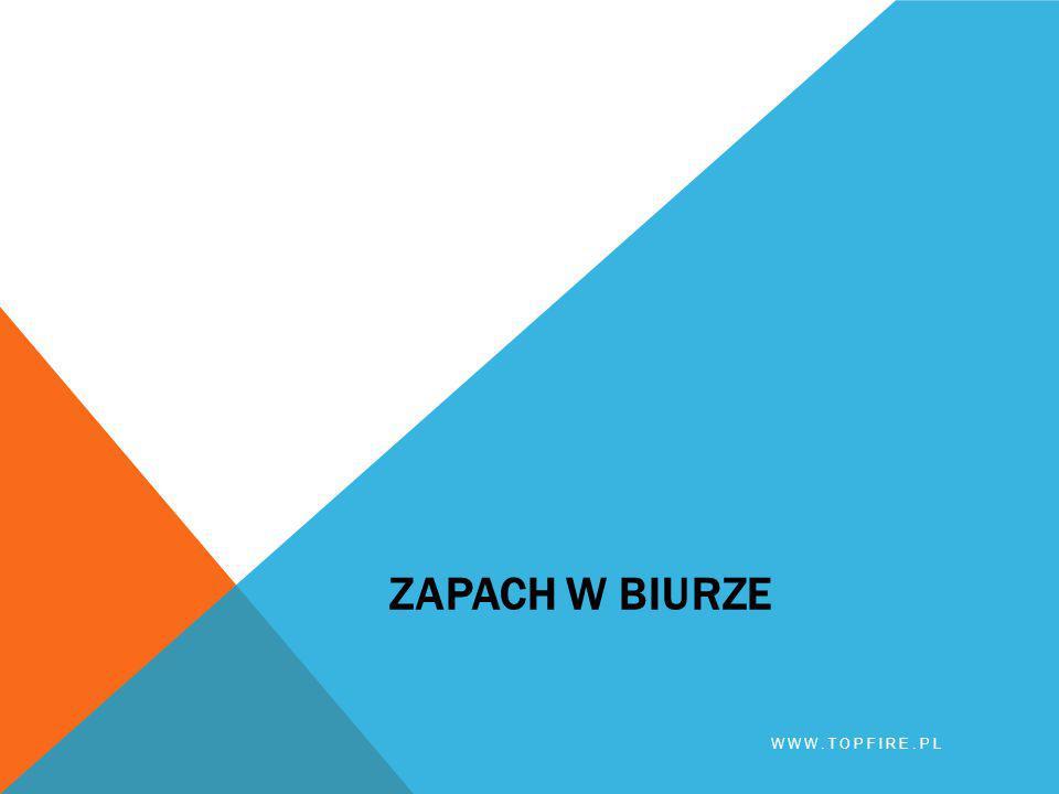 ZAPACH W BIURZE WWW.TOPFIRE.PL