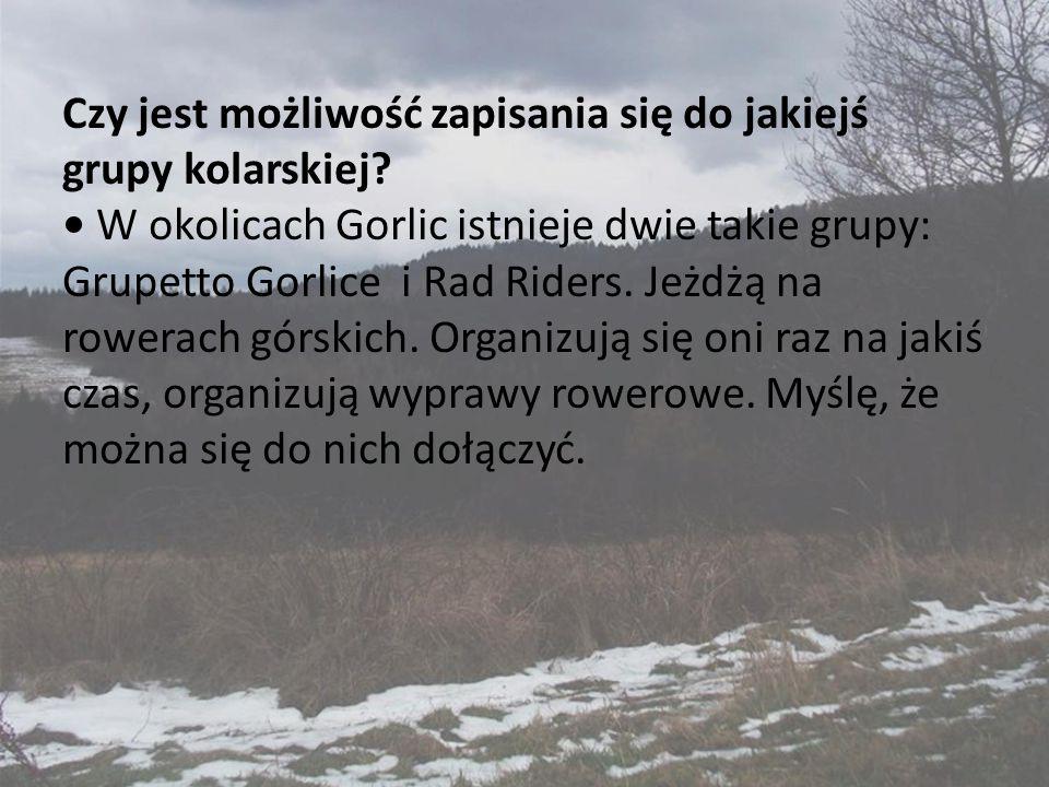 Czy jest możliwość zapisania się do jakiejś grupy kolarskiej? W okolicach Gorlic istnieje dwie takie grupy: Grupetto Gorlice i Rad Riders. Jeżdżą na r