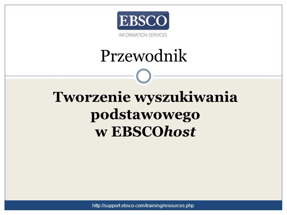 Przewodnik Tworzenie wyszukiwania podstawowego w EBSCOhost http://support.ebsco.com/training/resources.php