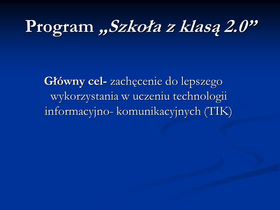"""Program """"Szkoła z klasą 2.0"""" Główny cel- zachęcenie do lepszego wykorzystania w uczeniu technologii informacyjno- komunikacyjnych (TIK)"""