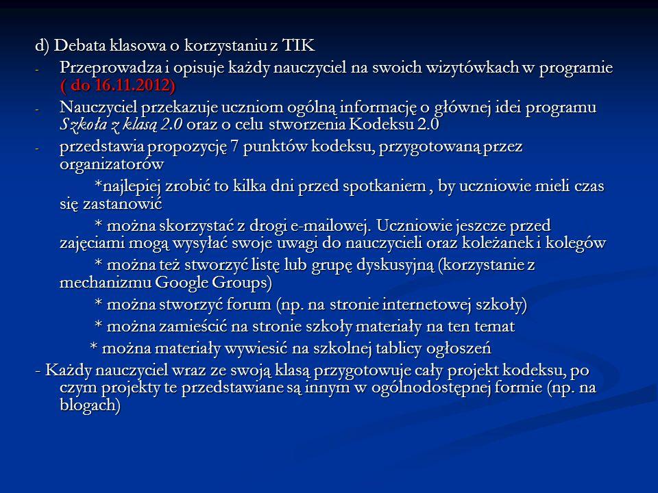 d) Debata klasowa o korzystaniu z TIK - Przeprowadza i opisuje każdy nauczyciel na swoich wizytówkach w programie ( do 16.11.2012) - Nauczyciel przeka