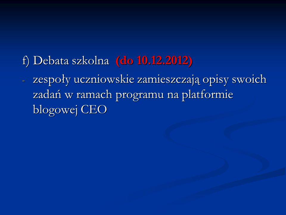 f) Debata szkolna (do 10.12.2012) - zespoły uczniowskie zamieszczają opisy swoich zadań w ramach programu na platformie blogowej CEO