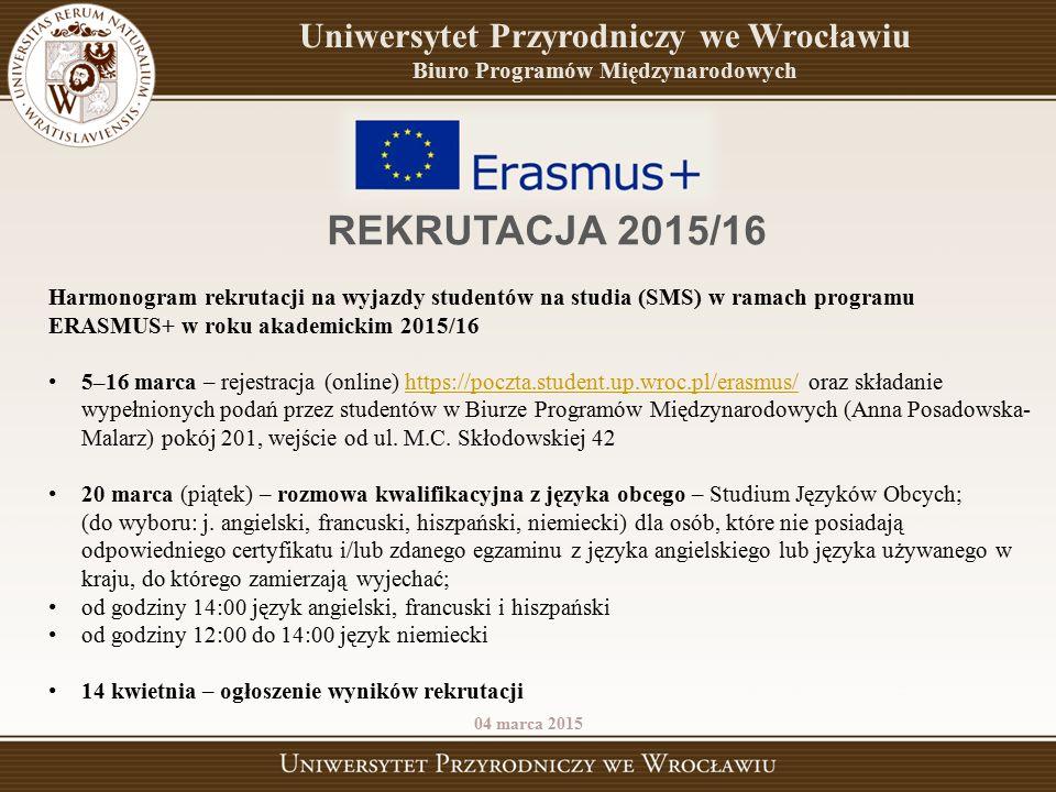Uniwersytet Przyrodniczy we Wrocławiu Biuro Programów Międzynarodowych 04 marca 2015 REKRUTACJA 2015/16 Harmonogram rekrutacji na wyjazdy studentów na