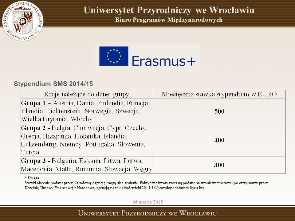 Uniwersytet Przyrodniczy we Wrocławiu Biuro Programów Międzynarodowych 04 marca 2015 Stypendium SMS 2014/15 * Uwaga! Stawki obecnie podane przez Narod