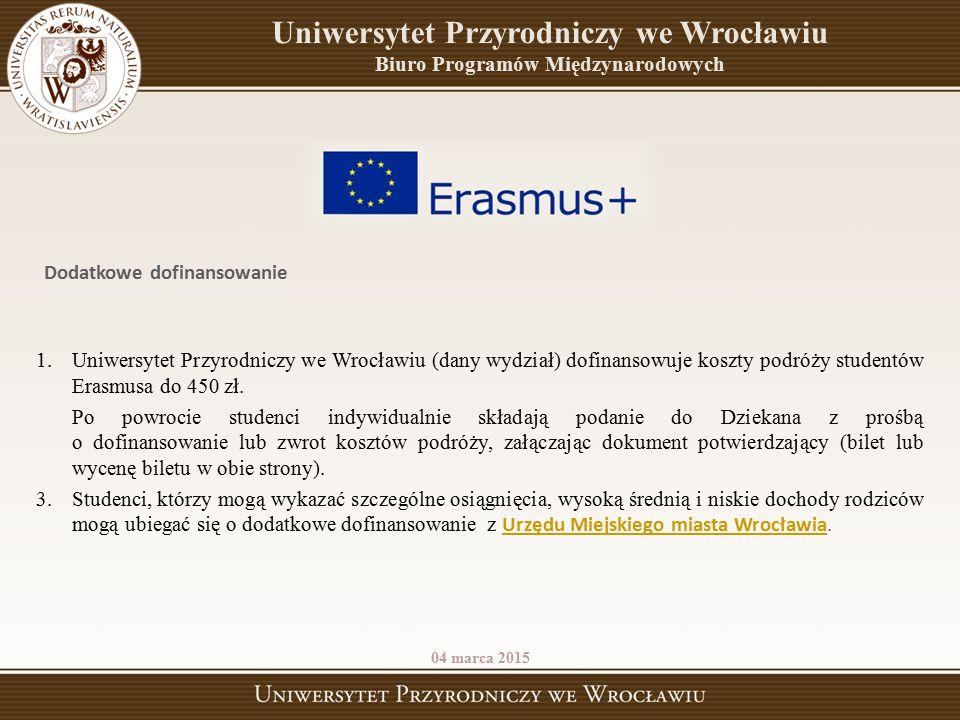 1.Uniwersytet Przyrodniczy we Wrocławiu (dany wydział) dofinansowuje koszty podróży studentów Erasmusa do 450 zł. Po powrocie studenci indywidualnie s