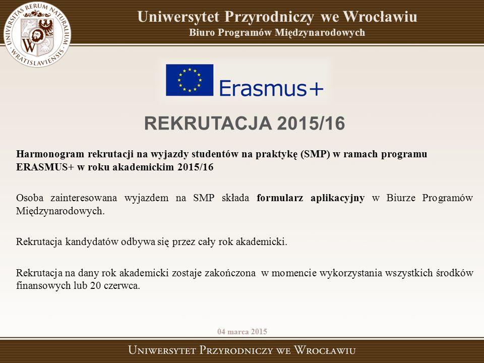 04 marca 2015 REKRUTACJA 2015/16 Harmonogram rekrutacji na wyjazdy studentów na praktykę (SMP) w ramach programu ERASMUS+ w roku akademickim 2015/16 O