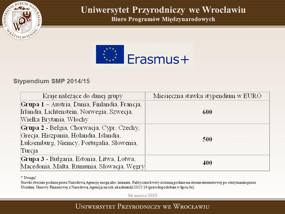 04 marca 2015 Uniwersytet Przyrodniczy we Wrocławiu Biuro Programów Międzynarodowych Stypendium SMP 2014/15 * Uwaga! Stawki obecnie podane przez Narod