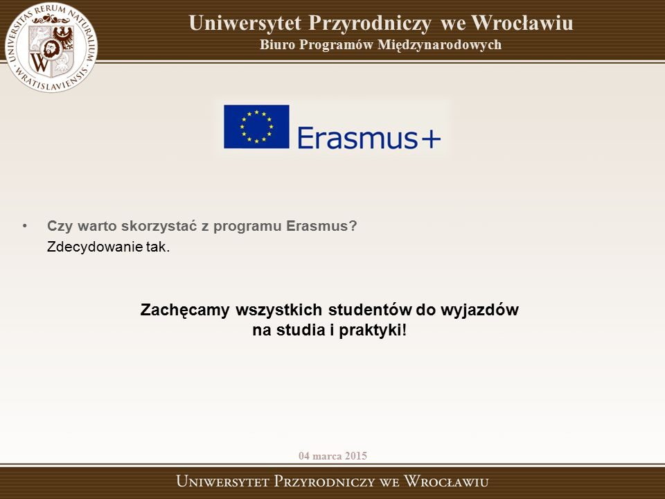 Czy warto skorzystać z programu Erasmus? Zdecydowanie tak. Zachęcamy wszystkich studentów do wyjazdów na studia i praktyki! 04 marca 2015 Uniwersytet