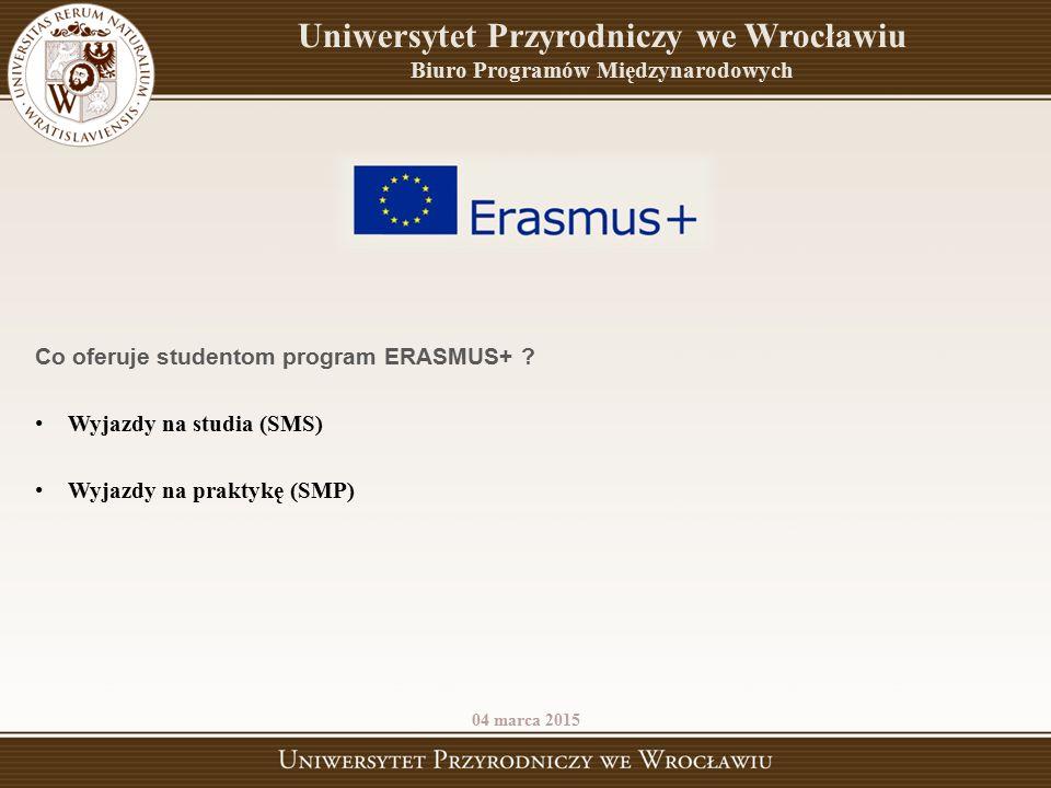 Uniwersytet Przyrodniczy we Wrocławiu Biuro Programów Międzynarodowych Co oferuje studentom program ERASMUS+ ? Wyjazdy na studia (SMS) Wyjazdy na prak