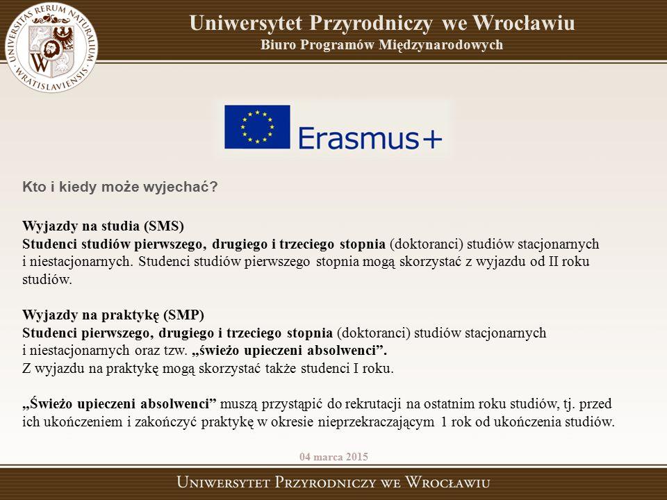 Uniwersytet Przyrodniczy we Wrocławiu Biuro Programów Międzynarodowych 04 marca 2015 Kto i kiedy może wyjechać? Wyjazdy na studia (SMS) Studenci studi