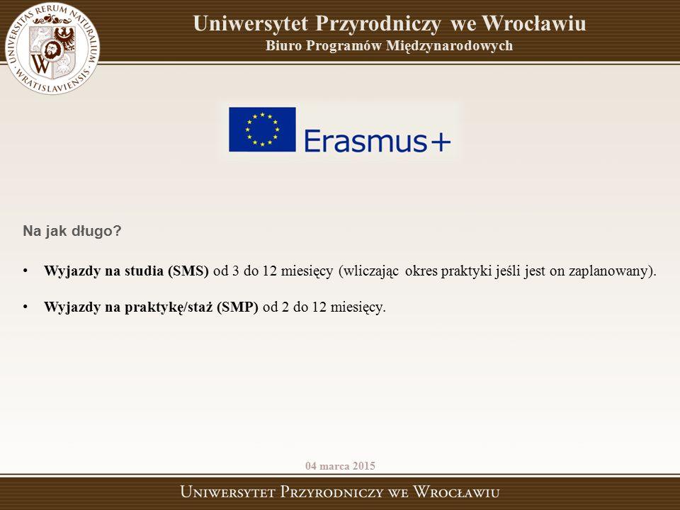 Uniwersytet Przyrodniczy we Wrocławiu Biuro Programów Międzynarodowych 04 marca 2015 Na jak długo? Wyjazdy na studia (SMS) od 3 do 12 miesięcy (wlicza