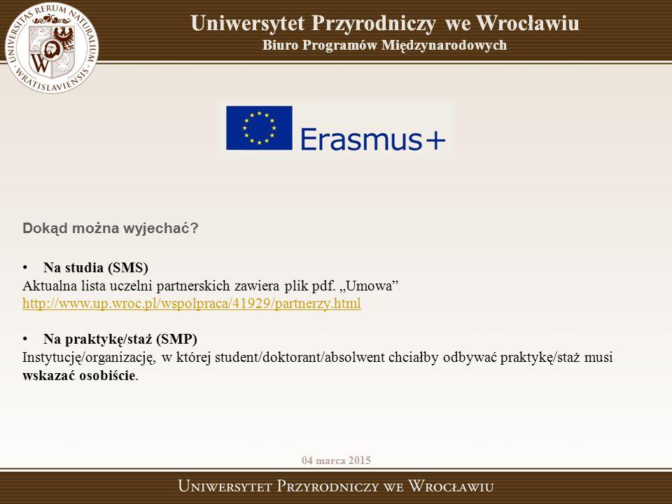 Uniwersytet Przyrodniczy we Wrocławiu Biuro Programów Międzynarodowych 04 marca 2015 Dokąd można wyjechać? Na studia (SMS) Aktualna lista uczelni part