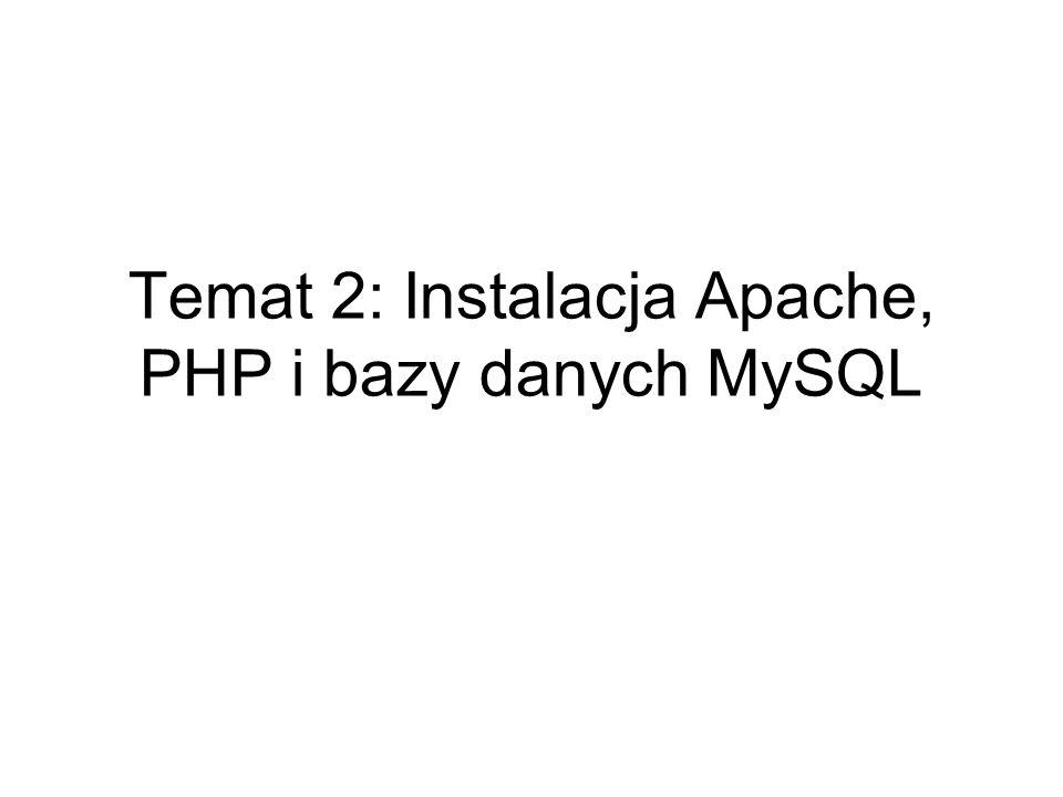 Temat 2: Instalacja Apache, PHP i bazy danych MySQL