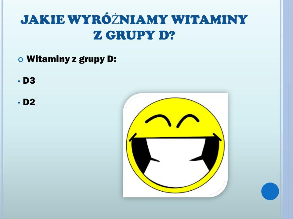 JAKIE WYRÓ Ż NIAMY WITAMINY Z GRUPY D? Witaminy z grupy D: - D3 - D2