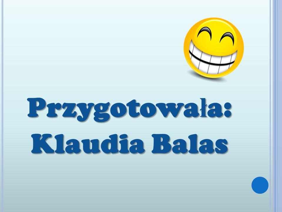 Przygotowa ł a: Klaudia Balas