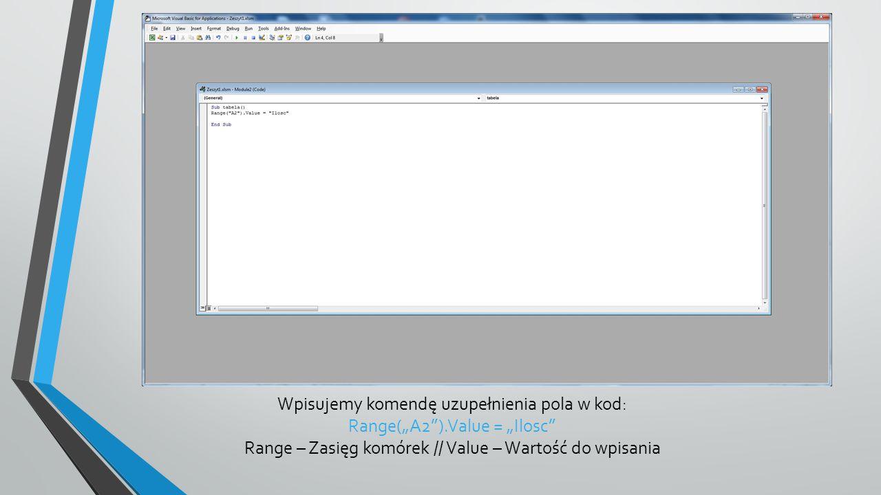 """Wpisujemy komendę uzupełnienia pola w kod: Range(""""A2 ).Value = """"Ilosc Range – Zasięg komórek // Value – Wartość do wpisania"""