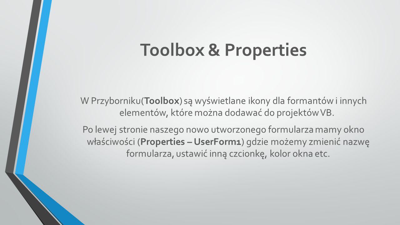 Toolbox & Properties W Przyborniku(Toolbox) są wyświetlane ikony dla formantów i innych elementów, które można dodawać do projektów VB.