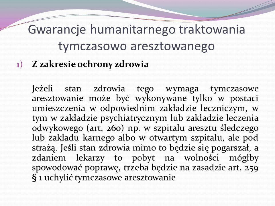 Gwarancje humanitarnego traktowania tymczasowo aresztowanego 1) Z zakresie ochrony zdrowia Jeżeli stan zdrowia tego wymaga tymczasowe aresztowanie moż