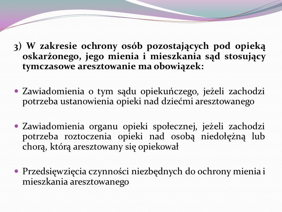 3) W zakresie ochrony osób pozostających pod opieką oskarżonego, jego mienia i mieszkania sąd stosujący tymczasowe aresztowanie ma obowiązek: Zawiadom