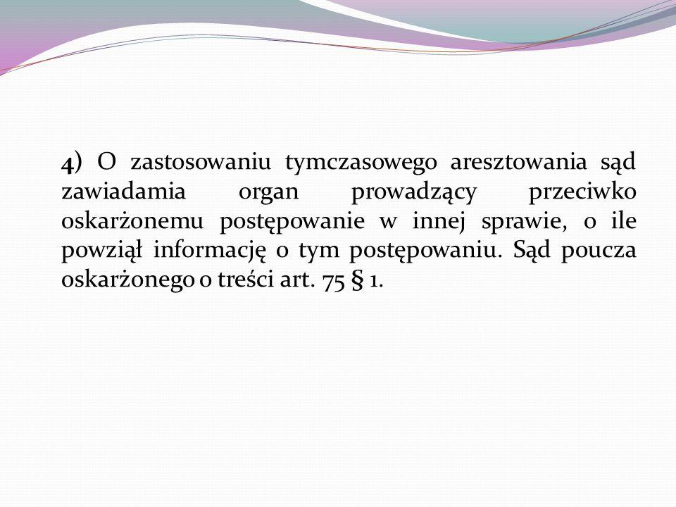 4) O zastosowaniu tymczasowego aresztowania sąd zawiadamia organ prowadzący przeciwko oskarżonemu postępowanie w innej sprawie, o ile powziął informac