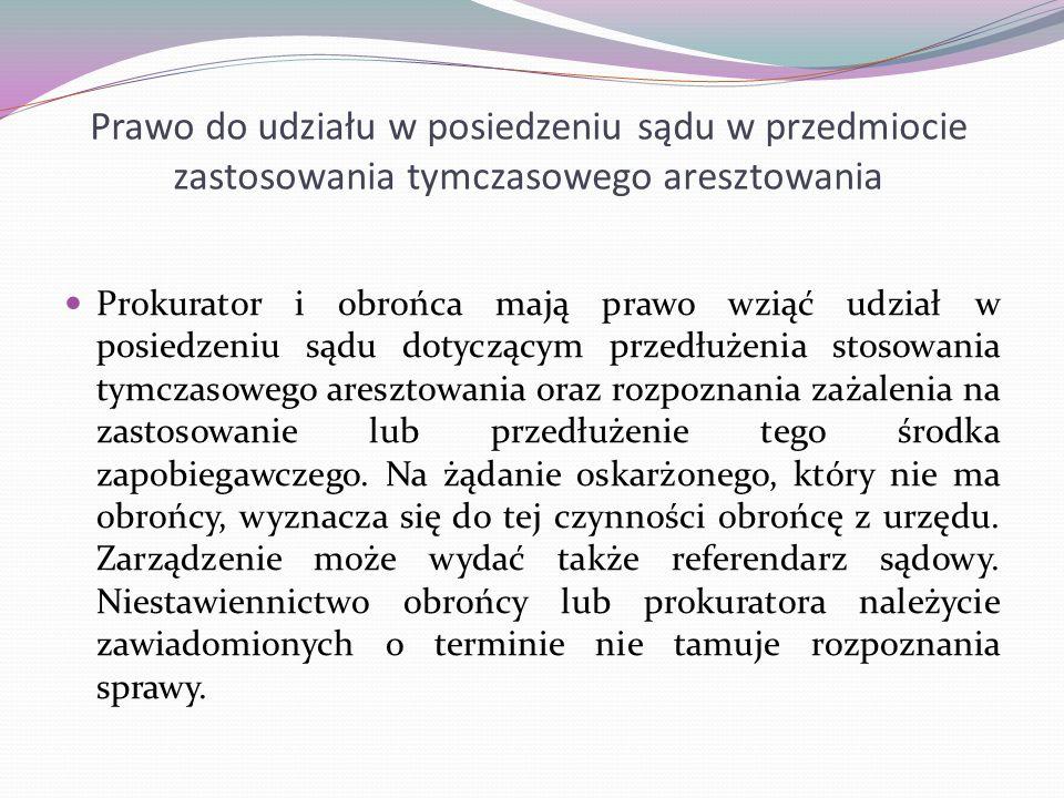 Prawo do udziału w posiedzeniu sądu w przedmiocie zastosowania tymczasowego aresztowania Prokurator i obrońca mają prawo wziąć udział w posiedzeniu są