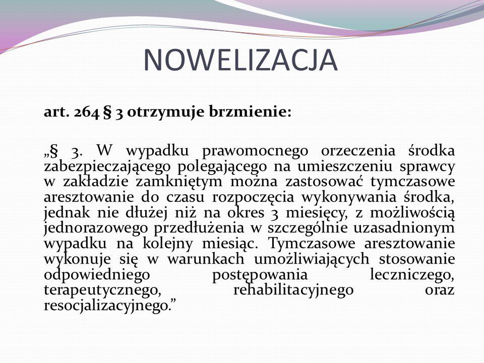 """NOWELIZACJA art. 264 § 3 otrzymuje brzmienie: """"§ 3. W wypadku prawomocnego orzeczenia środka zabezpieczającego polegającego na umieszczeniu sprawcy w"""