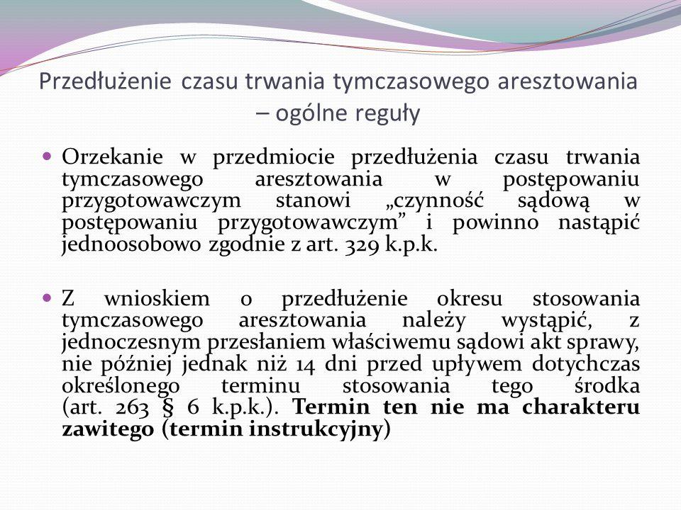 Przedłużenie czasu trwania tymczasowego aresztowania – ogólne reguły Orzekanie w przedmiocie przedłużenia czasu trwania tymczasowego aresztowania w po