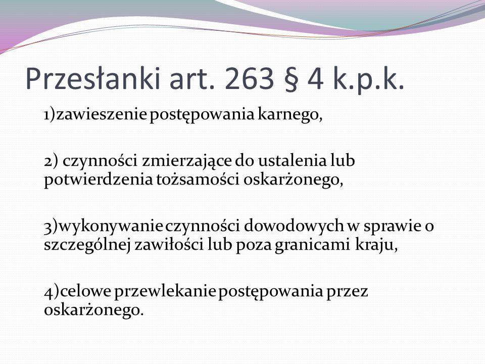 Przesłanki art. 263 § 4 k.p.k. 1)zawieszenie postępowania karnego, 2) czynności zmierzające do ustalenia lub potwierdzenia tożsamości oskarżonego, 3)w