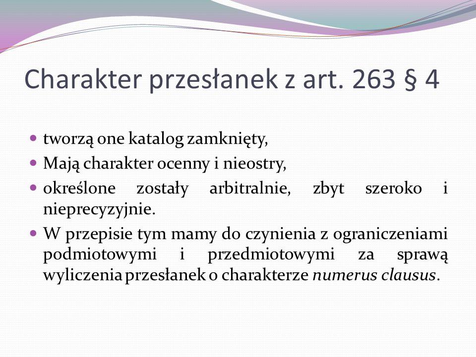 Charakter przesłanek z art. 263 § 4 tworzą one katalog zamknięty, Mają charakter ocenny i nieostry, określone zostały arbitralnie, zbyt szeroko i niep