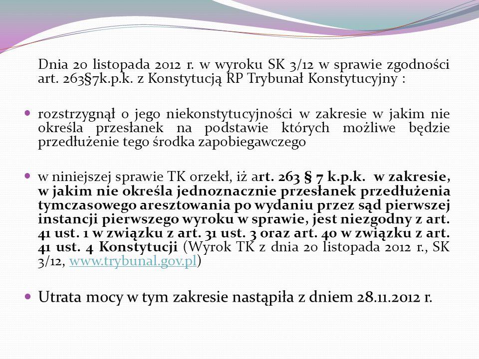 Dnia 20 listopada 2012 r. w wyroku SK 3/12 w sprawie zgodności art. 263§7k.p.k. z Konstytucją RP Trybunał Konstytucyjny : rozstrzygnął o jego niekonst