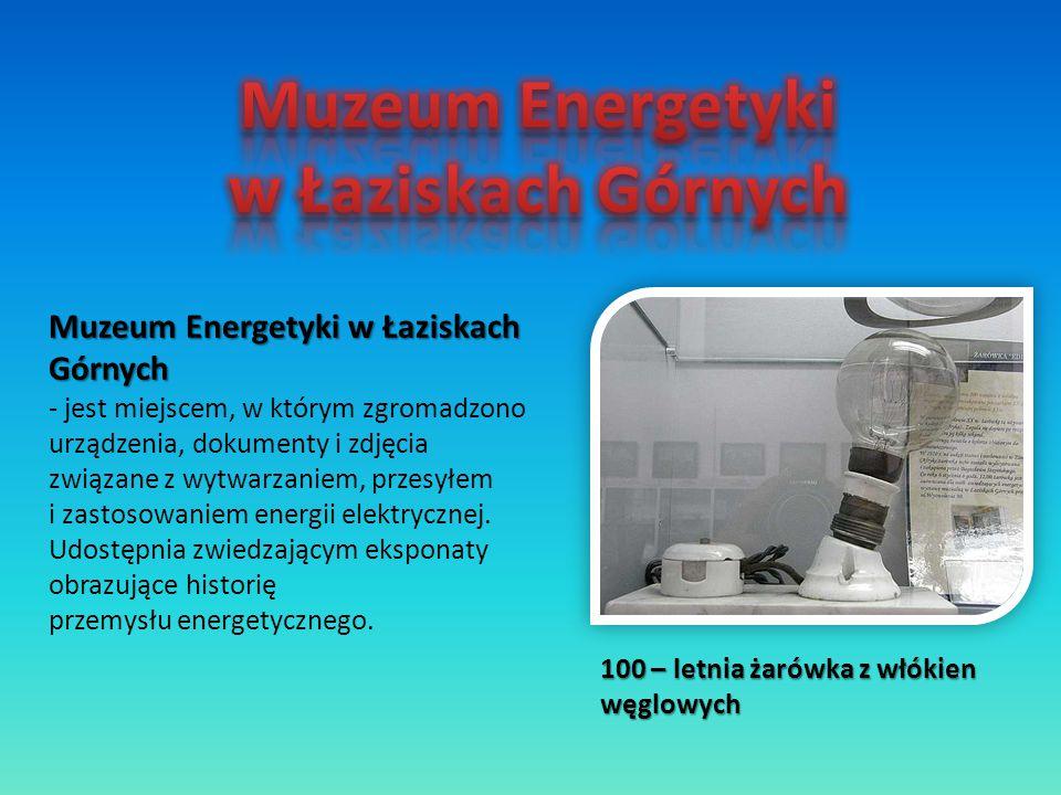 Muzeum Energetyki w Łaziskach Górnych Muzeum Energetyki w Łaziskach Górnych - jest miejscem, w którym zgromadzono urządzenia, dokumenty i zdjęcia zwią