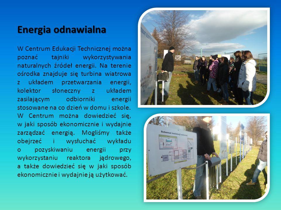 Energia odnawialna W Centrum Edukacji Technicznej można poznać tajniki wykorzystywania naturalnych źródeł energii. Na terenie ośrodka znajduje się tur
