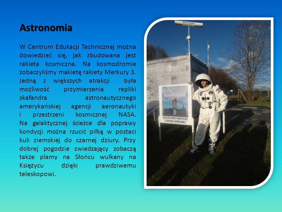 Astronomia W Centrum Edukacji Technicznej można dowiedzieć się, jak zbudowana jest rakieta kosmiczna. Na kosmodromie zobaczyliśmy makietę rakiety Merk