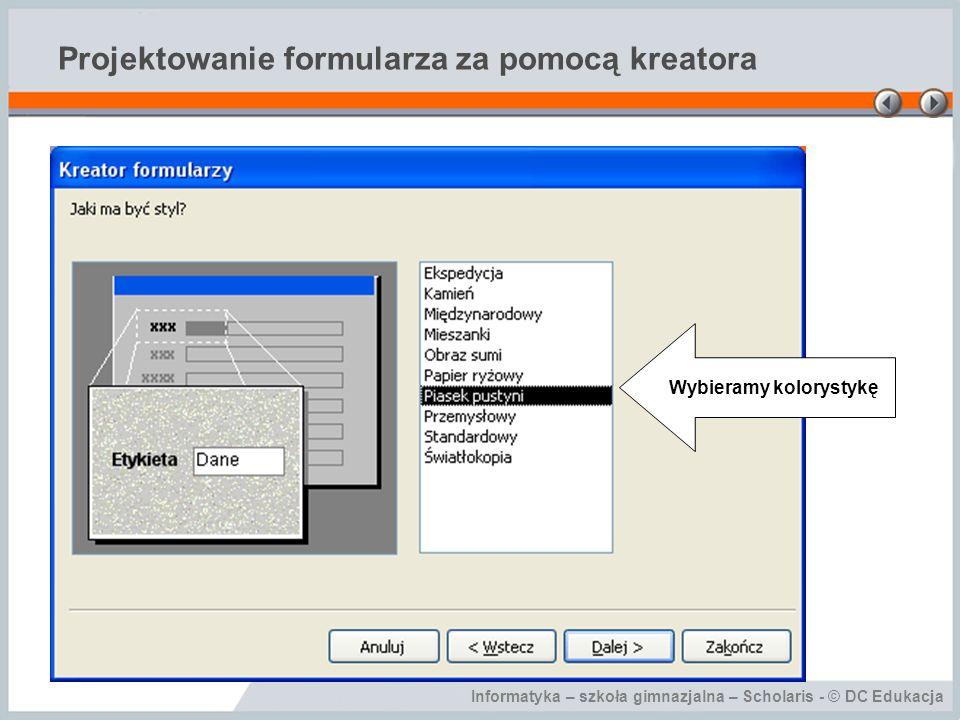 Informatyka – szkoła gimnazjalna – Scholaris - © DC Edukacja Projektowanie formularza za pomocą kreatora Wybieramy kolorystykę