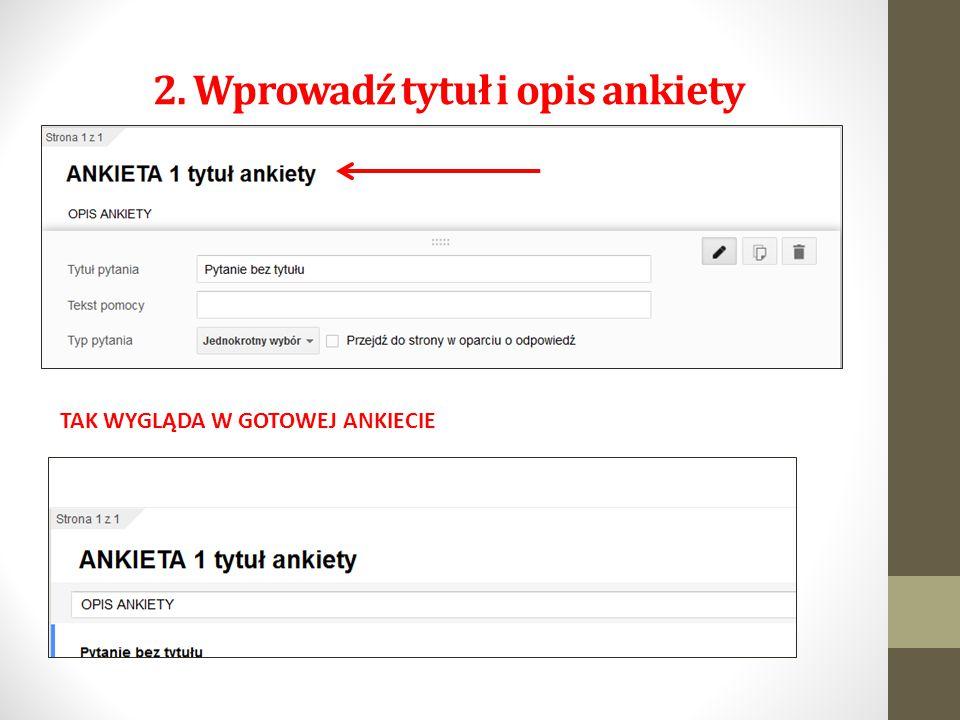 2. Wprowadź tytuł i opis ankiety TAK WYGLĄDA W GOTOWEJ ANKIECIE