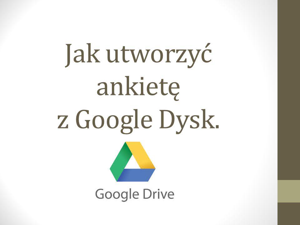 Jak utworzyć ankietę z Google Dysk.