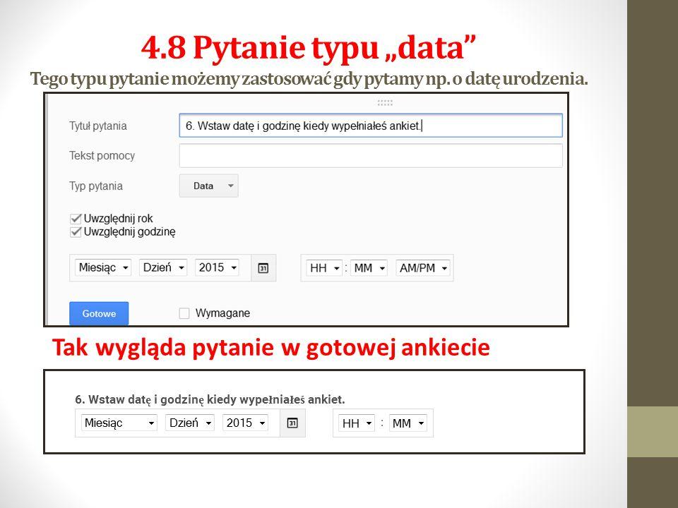 """4.8 Pytanie typu """"data"""" Tego typu pytanie możemy zastosować gdy pytamy np. o datę urodzenia. Tak wygląda pytanie w gotowej ankiecie"""