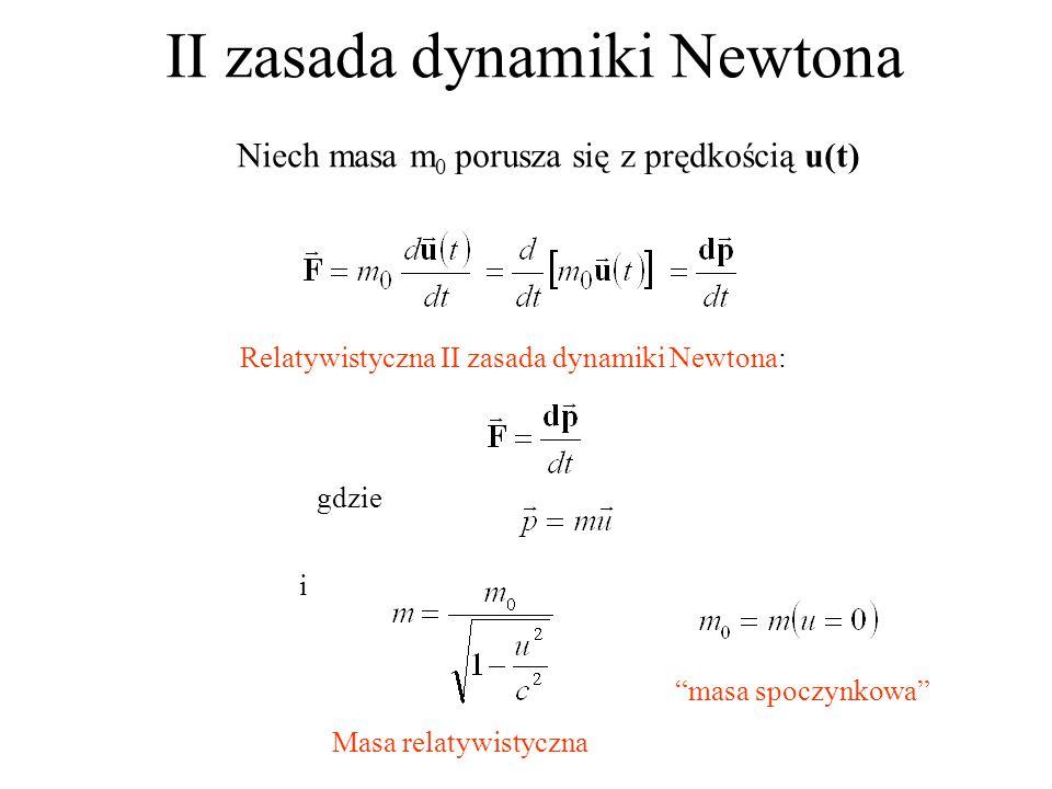 """II zasada dynamiki Newtona Relatywistyczna II zasada dynamiki Newtona: gdzie i """"masa spoczynkowa"""" Masa relatywistyczna Niech masa m 0 porusza się z pr"""