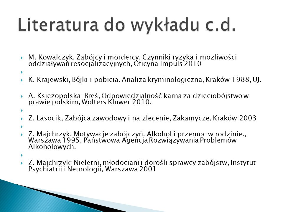  M. Kowalczyk, Zabójcy i mordercy. Czynniki ryzyka i możliwości oddziaływań resocjalizacyjnych, Oficyna Impuls 2010   K. Krajewski, Bójki i pobicia
