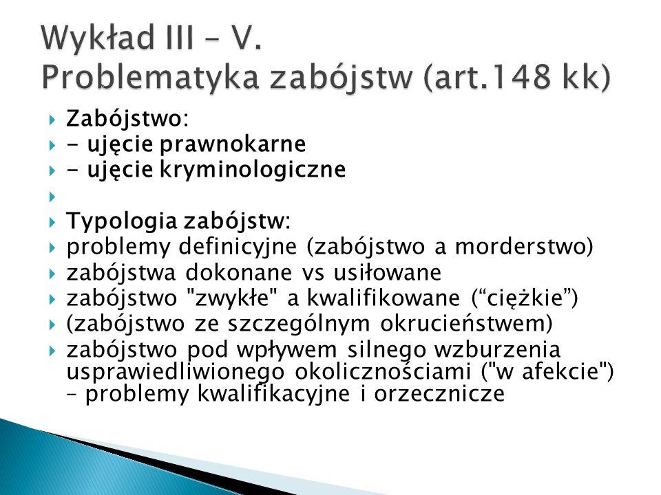  Zabójstwo:  - ujęcie prawnokarne  - ujęcie kryminologiczne   Typologia zabójstw:  problemy definicyjne (zabójstwo a morderstwo)  zabójstwa dok