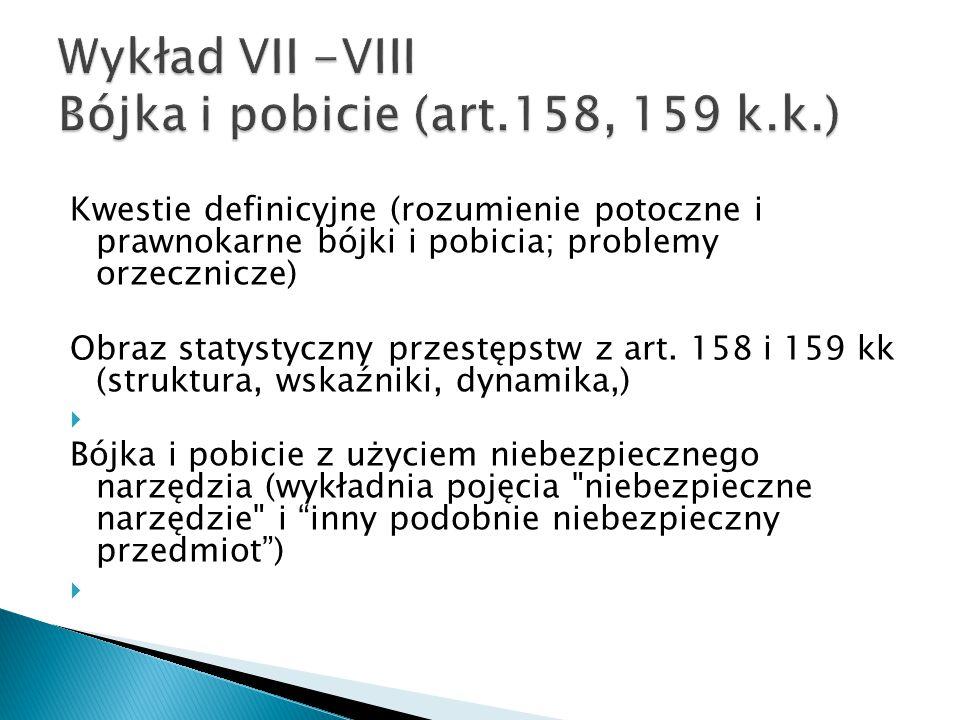 Kwestie definicyjne (rozumienie potoczne i prawnokarne bójki i pobicia; problemy orzecznicze) Obraz statystyczny przestępstw z art. 158 i 159 kk (stru