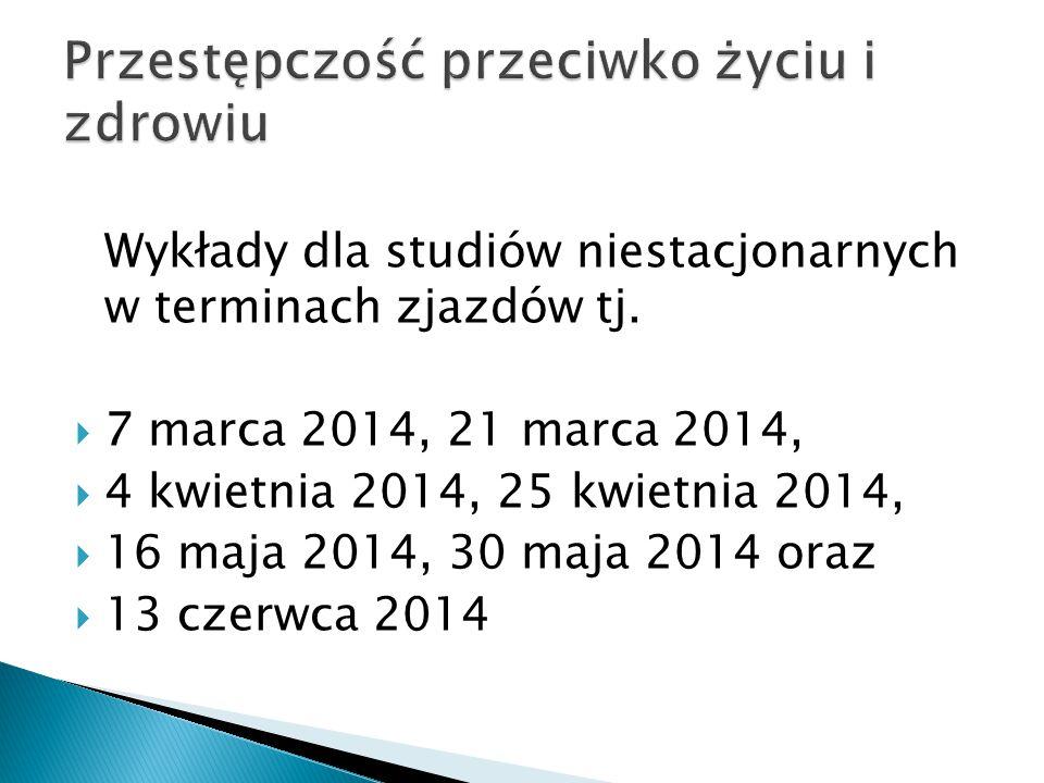 Wykłady dla studiów niestacjonarnych w terminach zjazdów tj.  7 marca 2014, 21 marca 2014,  4 kwietnia 2014, 25 kwietnia 2014,  16 maja 2014, 30 ma